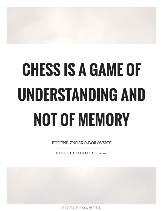 Chess is a game of understanding and not of memory Picture Quote #1