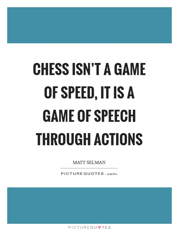 Chess isn't a game of speed, it is a game of speech through actions Picture Quote #1