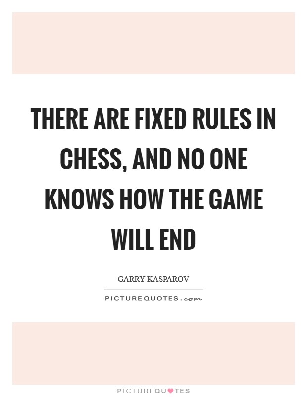 There are fixed rules in chess, and no one knows how the game will end Picture Quote #1