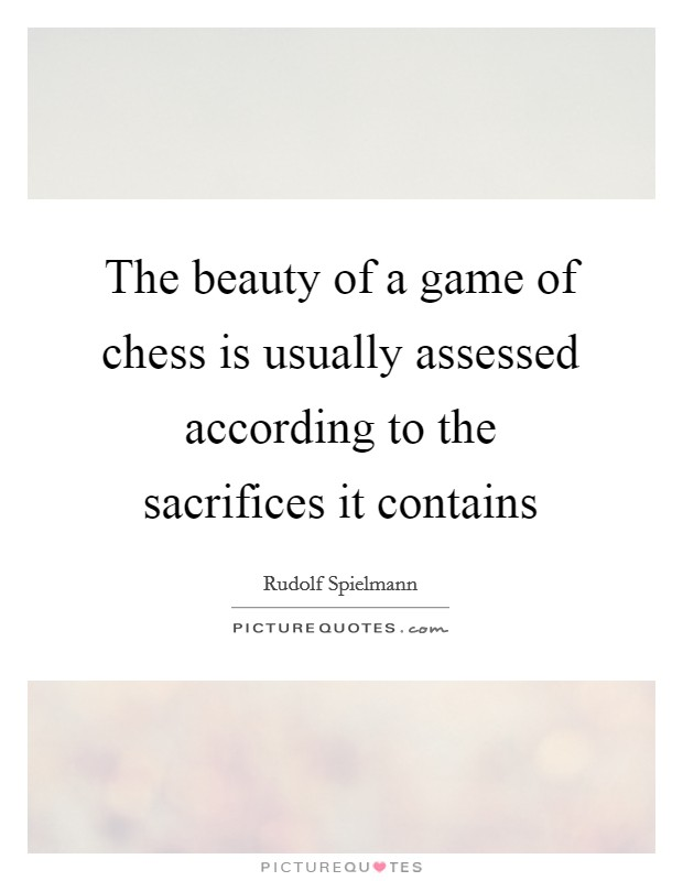 The beauty of a game of chess is usually assessed according to the sacrifices it contains Picture Quote #1