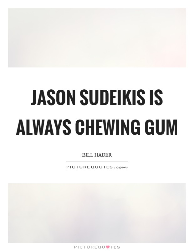 Jason Sudeikis is always chewing gum Picture Quote #1