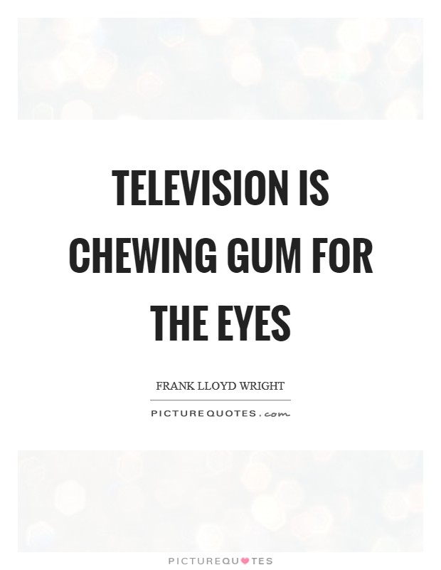 Television is chewing gum for the eyes Picture Quote #1