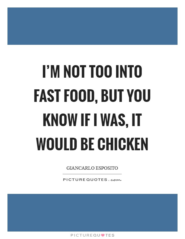 I'm not too into fast food, but you know if I was, it would be chicken Picture Quote #1
