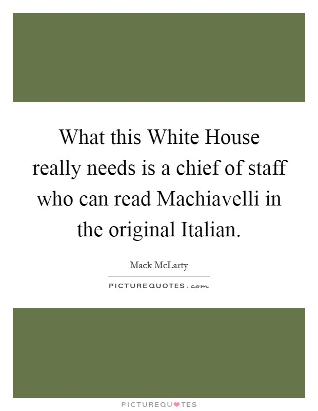 What this White House really needs is a chief of staff who can read Machiavelli in the original Italian Picture Quote #1