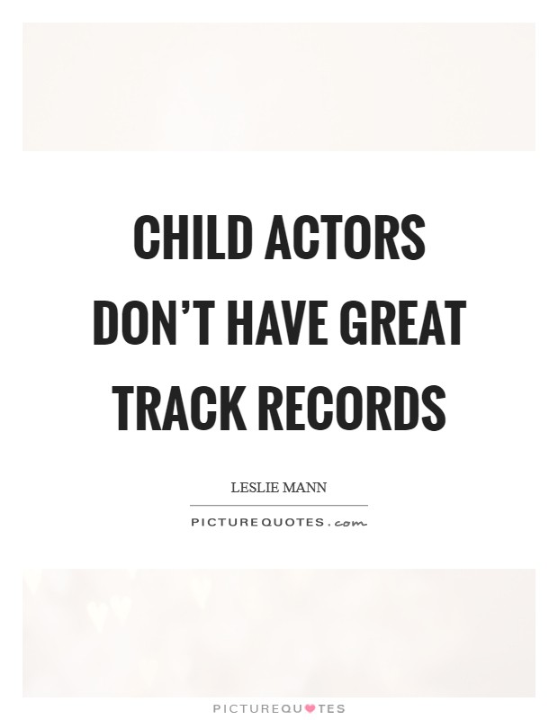 Child actors don't have great track records Picture Quote #1
