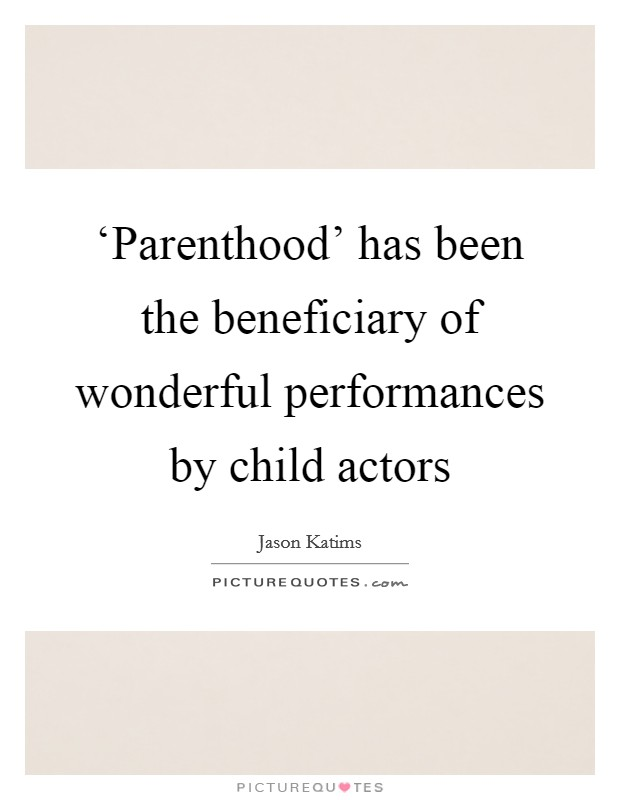 'Parenthood' has been the beneficiary of wonderful performances by child actors Picture Quote #1