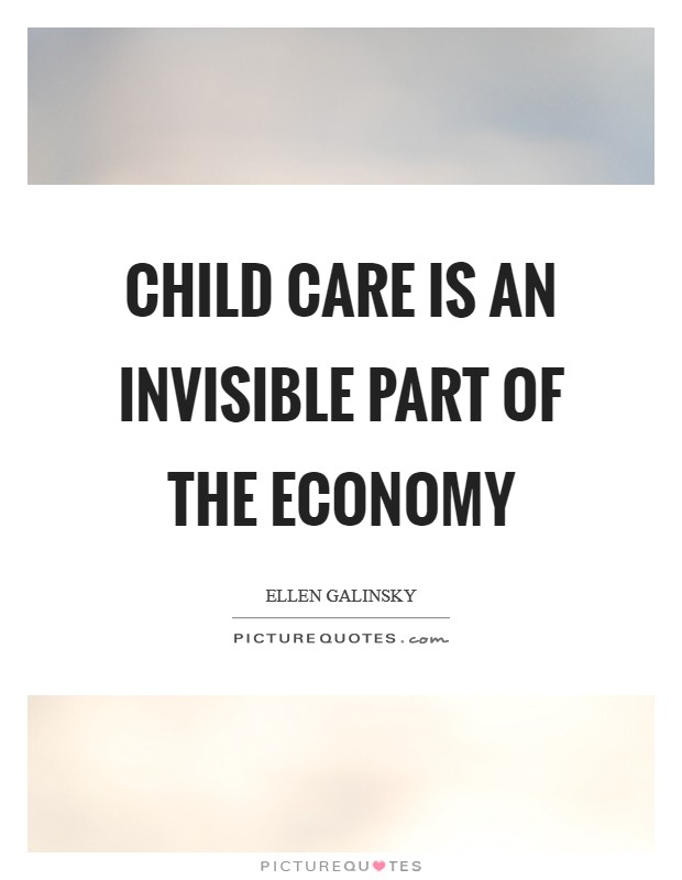 Child care is an invisible part of the economy Picture Quote #1