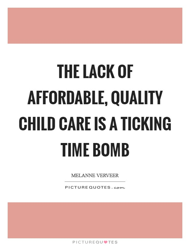 The lack of affordable, quality child care is a ticking time bomb Picture Quote #1