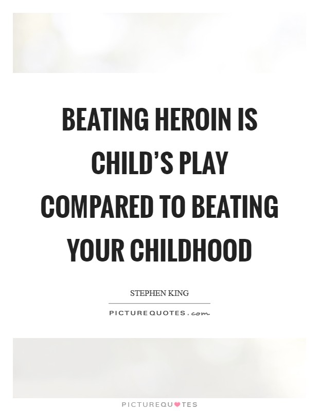 Beating heroin is child's play compared to beating your childhood Picture Quote #1