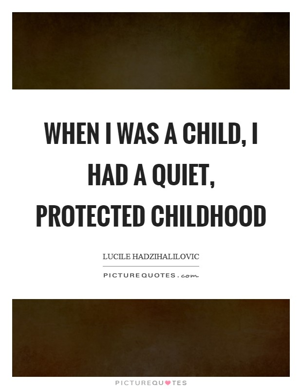 When I was a child, I had a quiet, protected childhood Picture Quote #1
