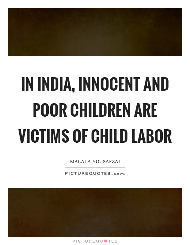 In India, innocent and poor children are victims of child labor Picture Quote #1