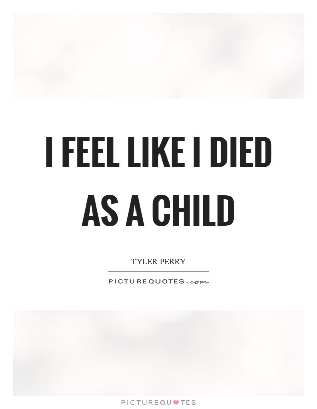 I feel like I died as a child Picture Quote #1