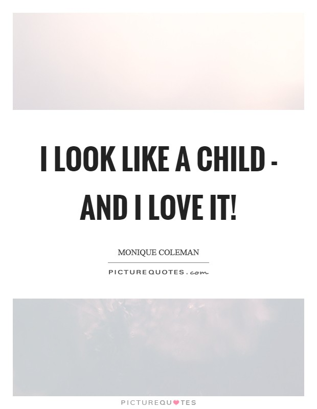 I look like a child - and I love it! Picture Quote #1