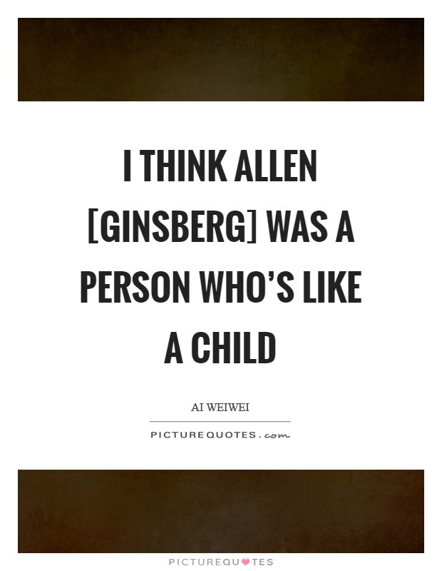 I think Allen [Ginsberg] was a person who's like a child Picture Quote #1