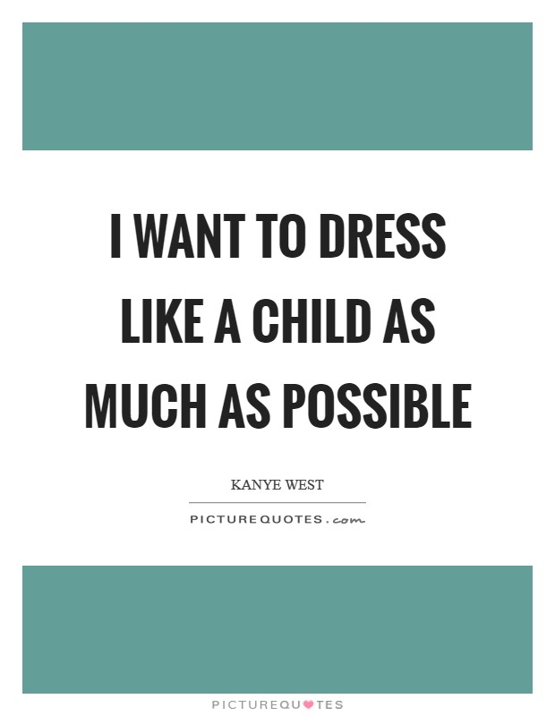 I want to dress like a child as much as possible Picture Quote #1