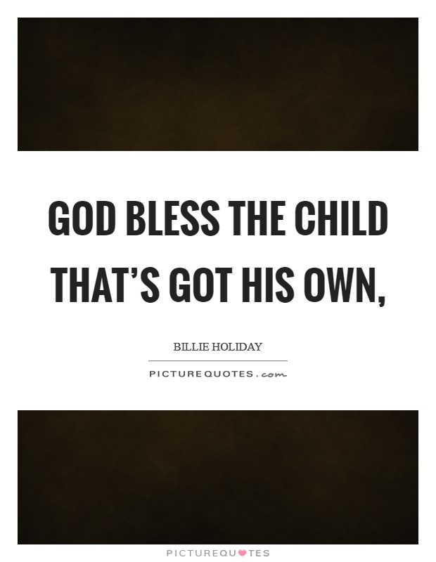 God bless the child that's got his own, Picture Quote #1