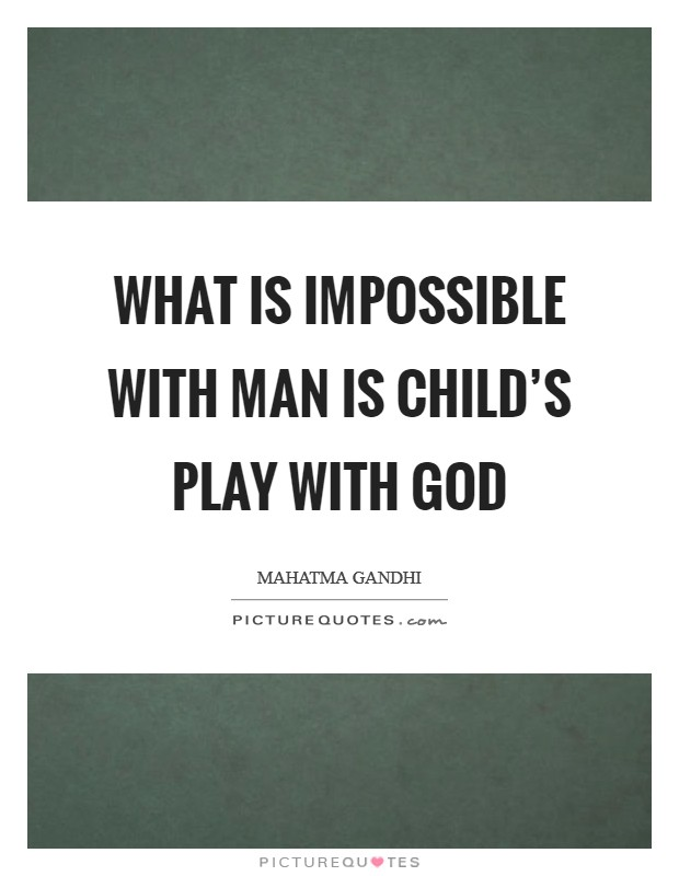 What is impossible with man is child's play with God Picture Quote #1