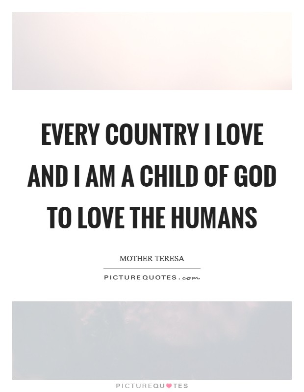 Every country I love and I am a child of God to love the humans Picture Quote #1