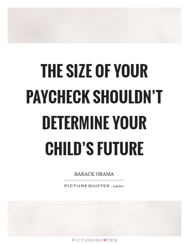 The size of your paycheck shouldn't determine your child's future Picture Quote #1
