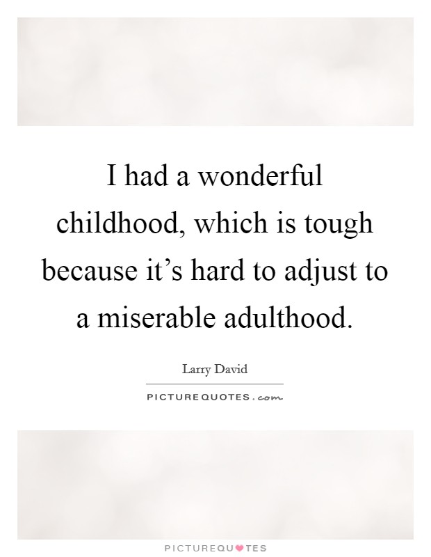 I had a wonderful childhood, which is tough because it's hard to adjust to a miserable adulthood Picture Quote #1