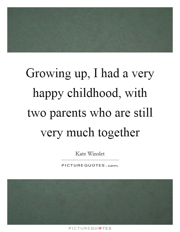 Growing up, I had a very happy childhood, with two parents who are still very much together Picture Quote #1