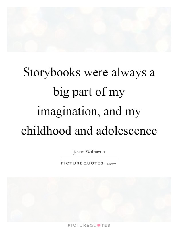 Storybooks were always a big part of my imagination, and my childhood and adolescence Picture Quote #1