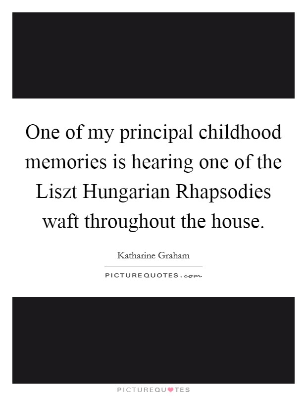 One of my principal childhood memories is hearing one of the Liszt Hungarian Rhapsodies waft throughout the house Picture Quote #1