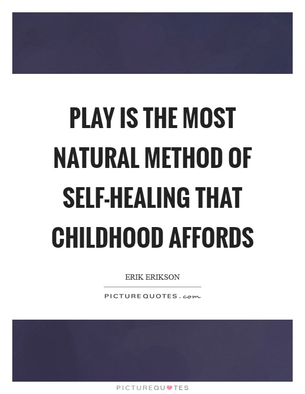 Play is the most natural method of self-healing that childhood affords Picture Quote #1
