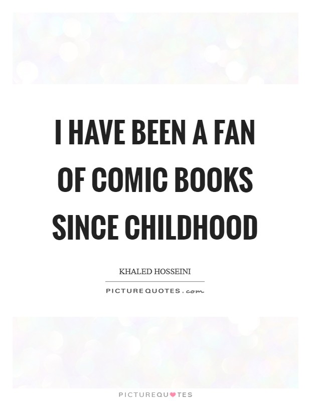I have been a fan of comic books since childhood Picture Quote #1