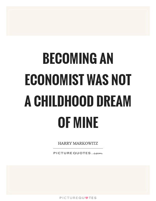Becoming an economist was not a childhood dream of mine Picture Quote #1