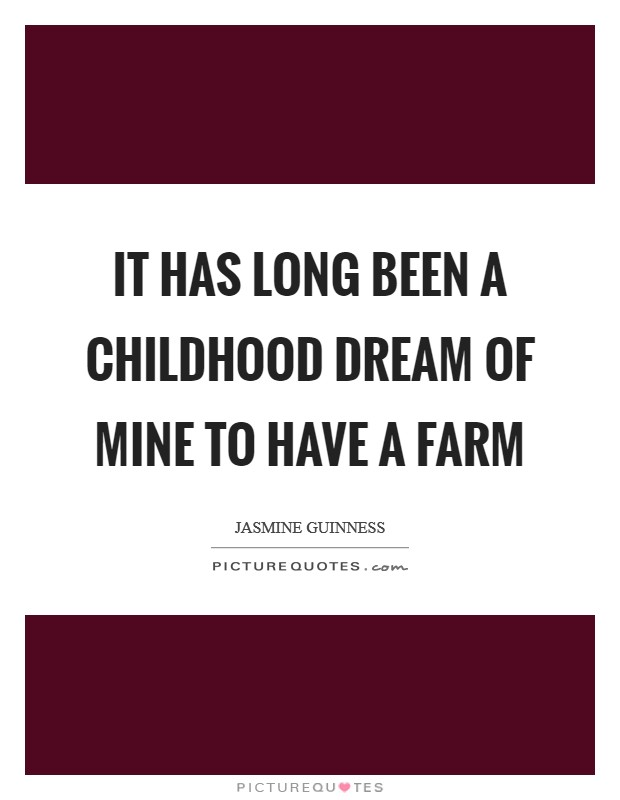It has long been a childhood dream of mine to have a farm Picture Quote #1