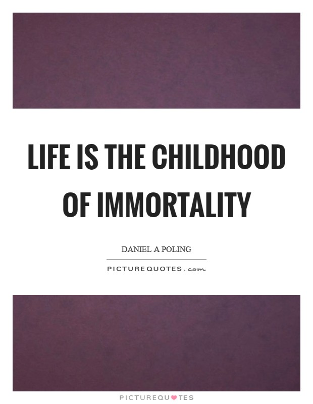 Life is the childhood of immortality Picture Quote #1
