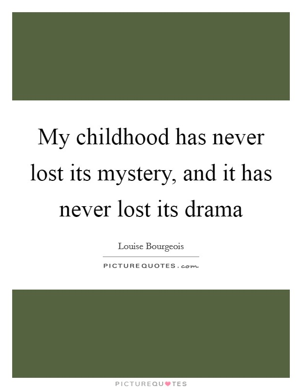 My childhood has never lost its mystery, and it has never lost its drama Picture Quote #1