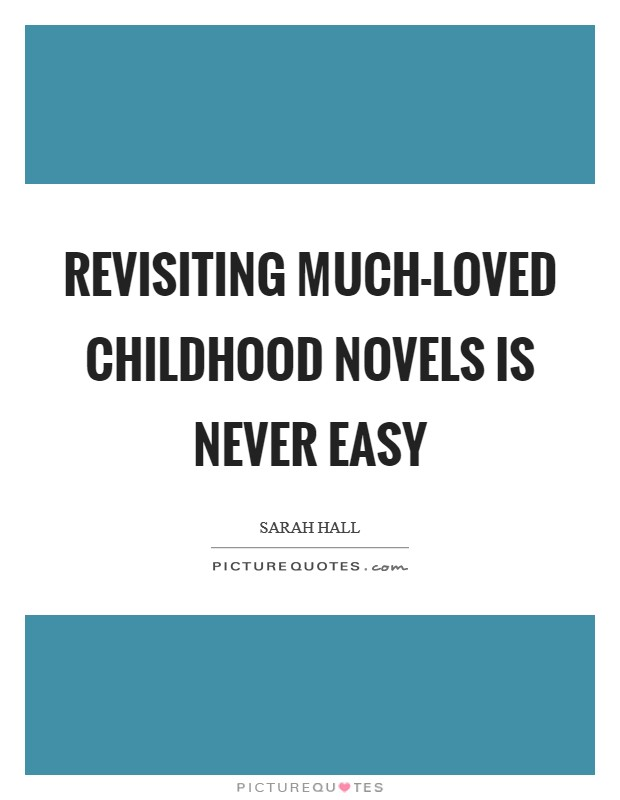 Revisiting much-loved childhood novels is never easy Picture Quote #1