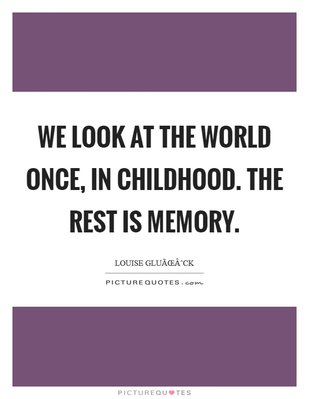 We look at the world once, in childhood. The rest is memory Picture Quote #1