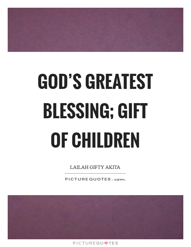 God's greatest blessing; gift of children Picture Quote #1