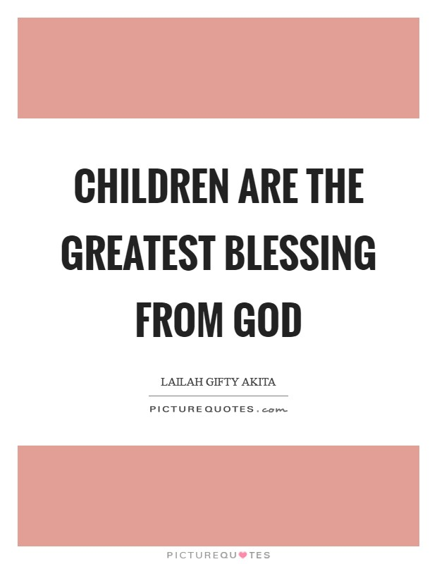 Children are the greatest blessing from God Picture Quote #1