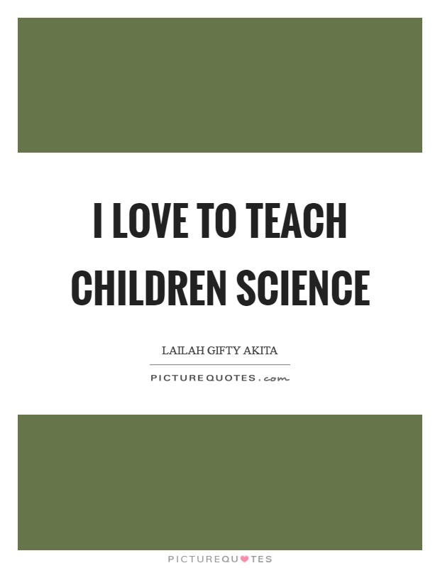 I love to teach children science Picture Quote #1