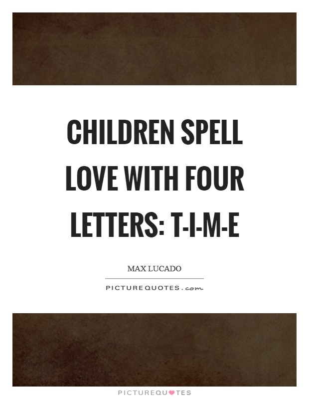 Children spell love with four letters: T-I-M-E Picture Quote #1