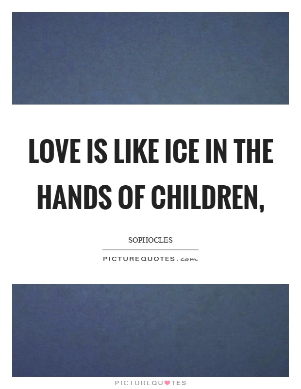 Love is like ice in the hands of children, Picture Quote #1