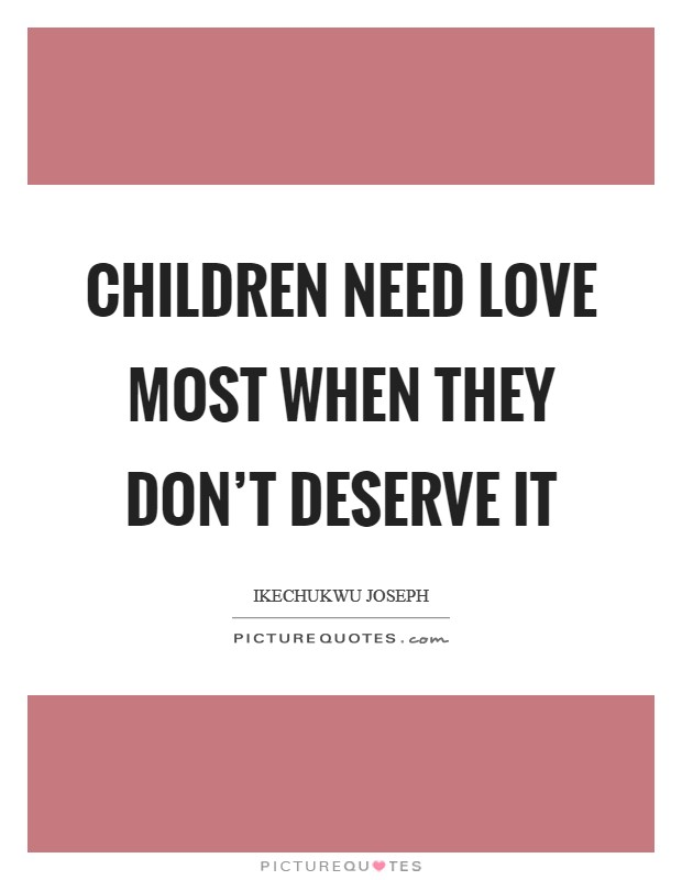 Children need love most when they don't deserve it Picture Quote #1