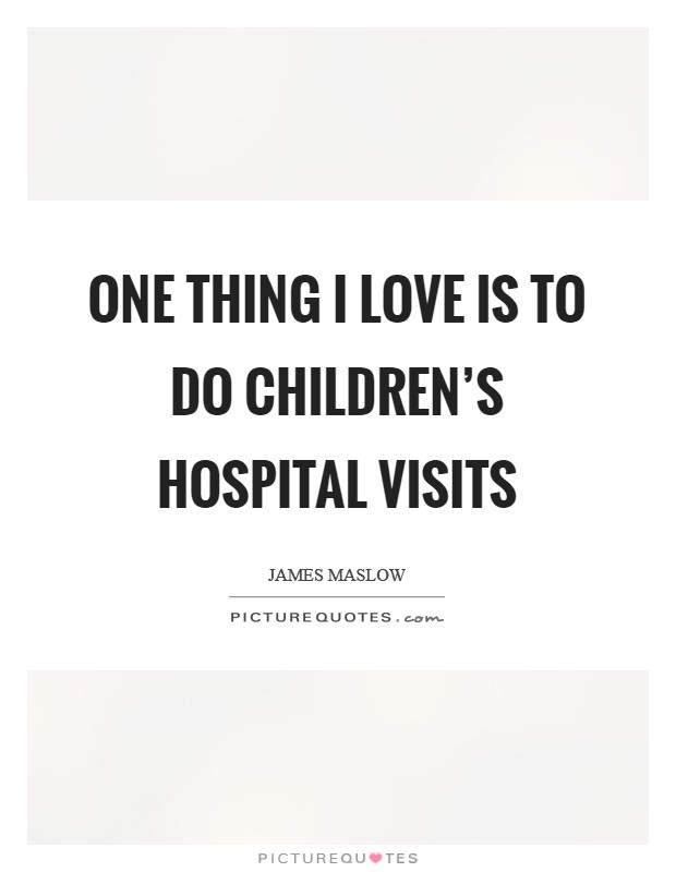 One thing I love is to do children's hospital visits Picture Quote #1