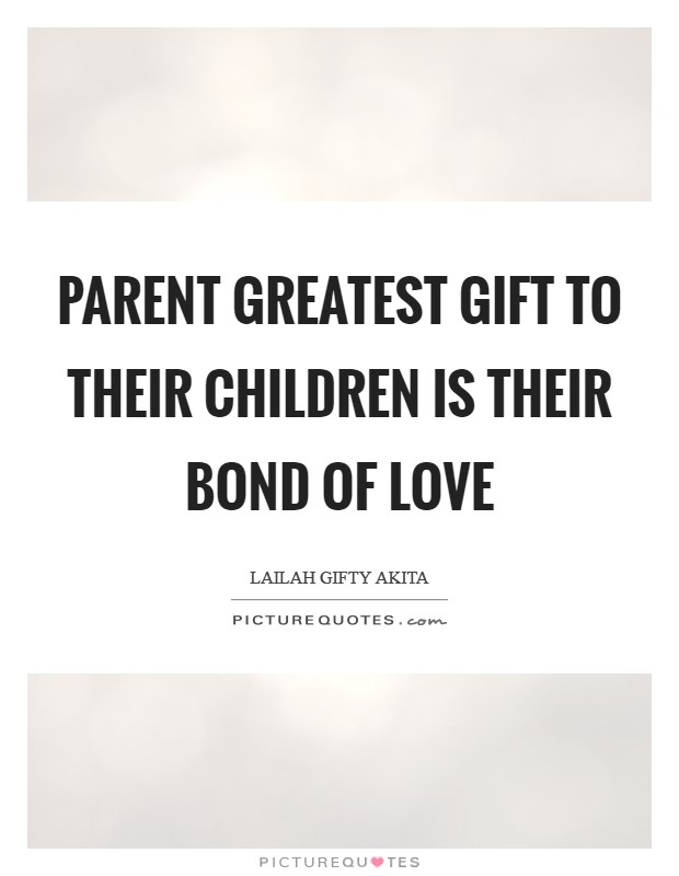 Parent greatest gift to their children is their bond of love Picture Quote #1
