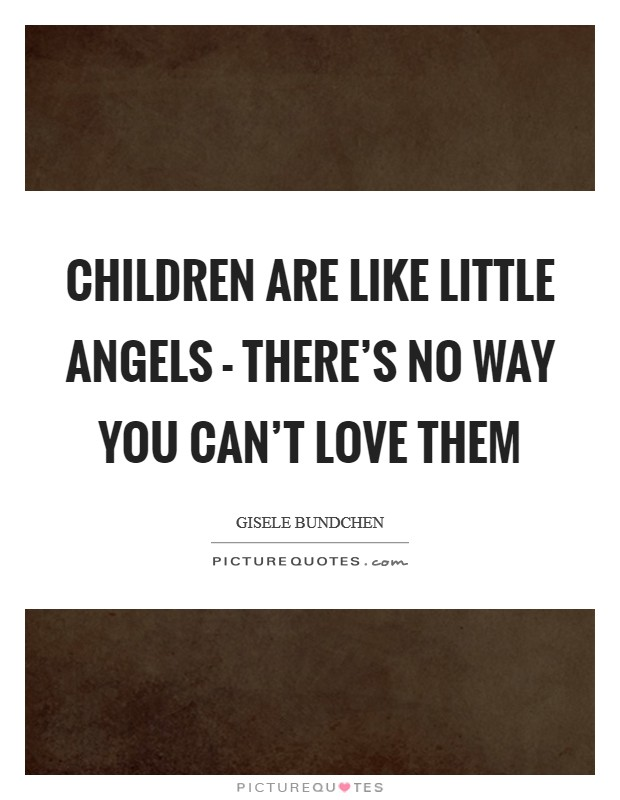 Children are like little angels - there's no way you can't love them Picture Quote #1