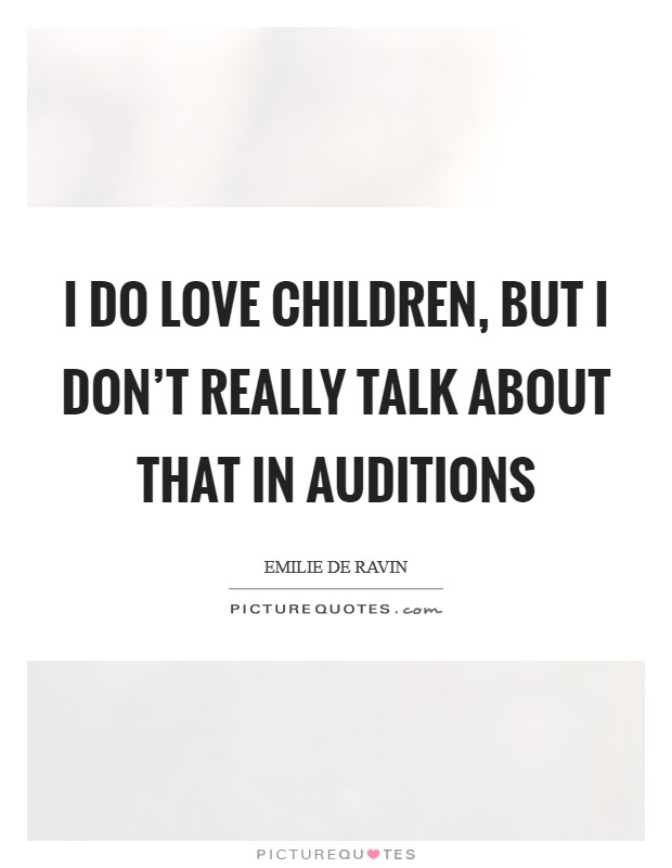 I do love children, but I don't really talk about that in auditions Picture Quote #1