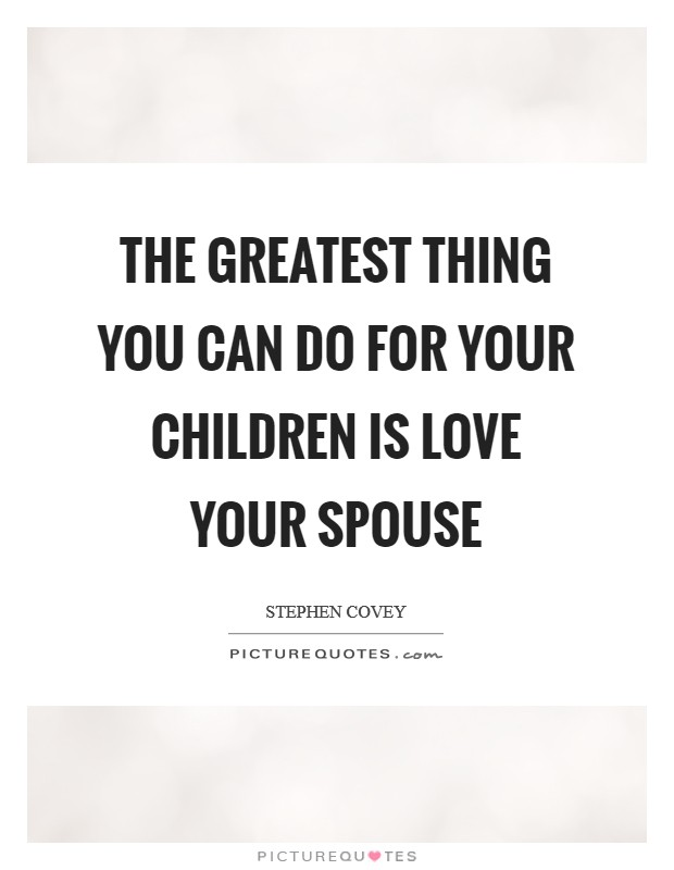 The greatest thing you can do for your children is love your spouse Picture Quote #1