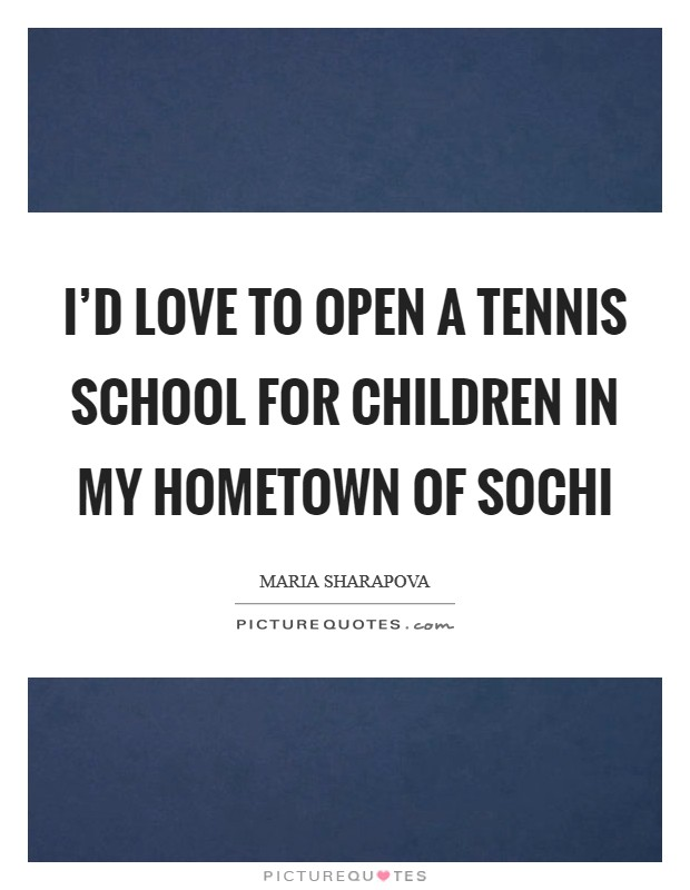 I'd love to open a tennis school for children in my hometown of Sochi Picture Quote #1