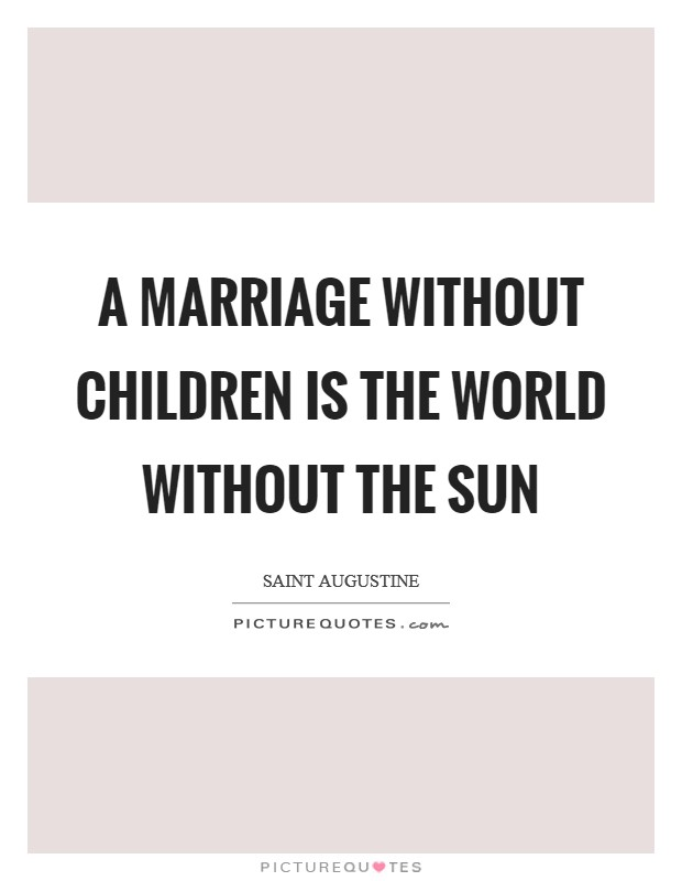 A marriage without children is the world without the sun Picture Quote #1