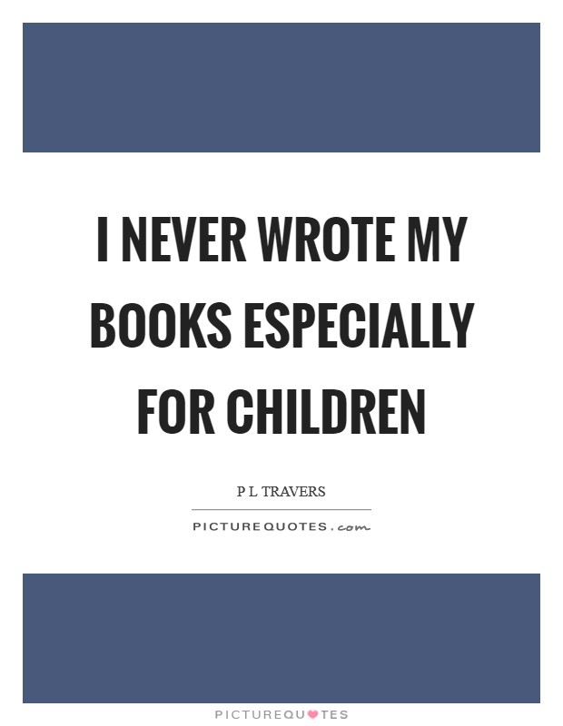 I never wrote my books especially for children Picture Quote #1