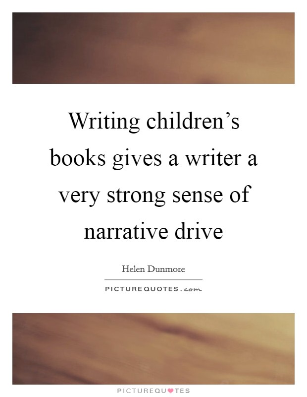 Writing children's books gives a writer a very strong sense of narrative drive Picture Quote #1